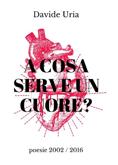 A cosa serve un cuore di Davide Uria. raccolta di poesie in formato digitale